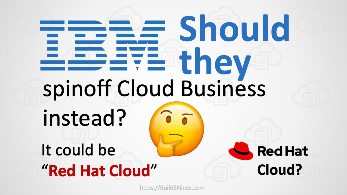 IBM Should Spinoff Cloud as Separate Business Named Red Hat Cloud 3